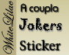 A Coupla Jokers Sticker