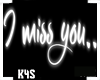 I miss you... |Neon Sign