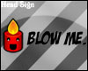 Blow Me Head Sign M/F