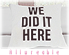 A* We Did It Here Pillow