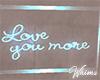 Love U More Neon Sign