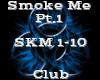 Smoke Me Pt.1