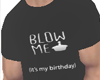 Blow Me. Its my Birthday