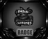 Basic Witches BADGE