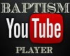 Baptism Youtube Player
