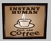 Instant Human coffee sig