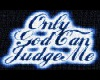 [T] Only God Can Judge