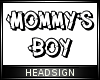 Mommy's Boy Headsign