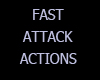 Fast Attack Actions