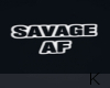""""""" Savage AF"""