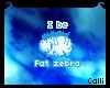 I be Fat Zebra