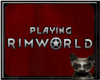|LB|Playing Rimworld