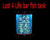 Lust 4 Life bar fishtank