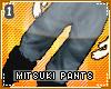 !T Mitsuki pants