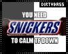Calm Down Eat A Snickers
