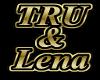 TRU & Lena
