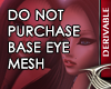 *TS* BASE EYE MESH