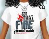 Got That Fire Tee F
