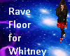 Rave Floor for Whitney