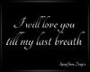 I will love you till...