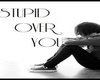 Stupid Over You