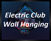 Electric Club Hanging