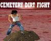 CEMETERY DIRT FIGHT