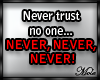 *M*Never trust no one...