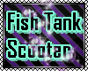 !Fish Tank Scooter