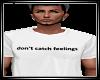 don't catch feelings tee