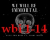 We Will Be Immortal