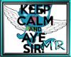 keep calm and aye sir