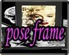 ~D~ Marilyn Pose frame